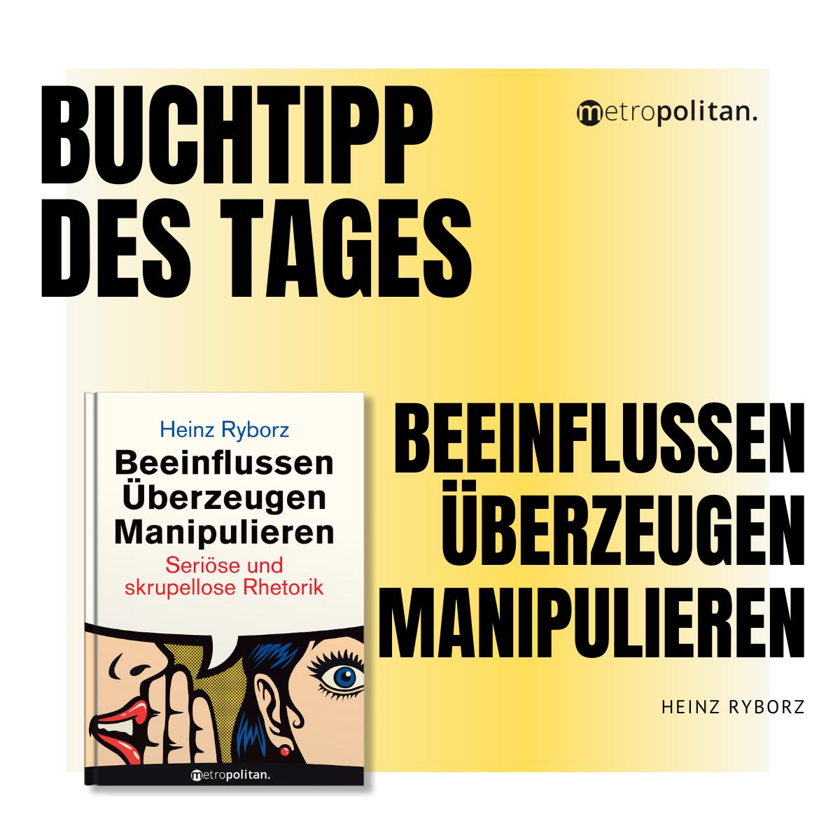 Buchtipp des Tages Beeinflussen Überzeugen Manipulieren Heinz Ryborz metropolitan