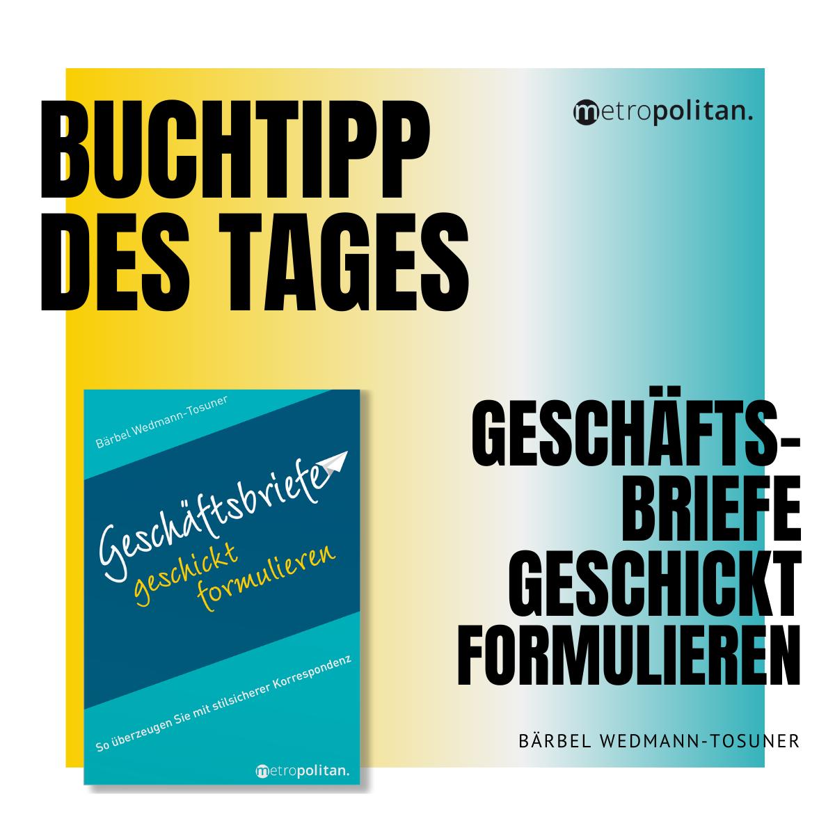 Buchtipp des Tages Geschäftsbriefe geschickt formulieren Bärbel Wedmann-Tossuner metropolitan